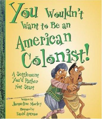 Cover image for You wouldn't want to be an American colonist! : a settlement you'd rather not start