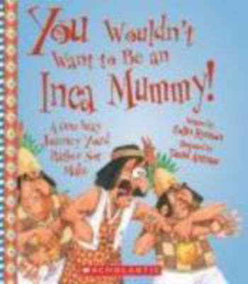 Cover image for You wouldn't want to be an Inca mummy! : a one-way journey you'd rather not make