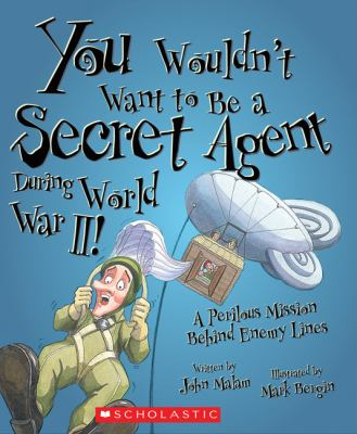 Cover image for You wouldn't want to be a secret agent during World War II! : a perilous mission behind enemy lines