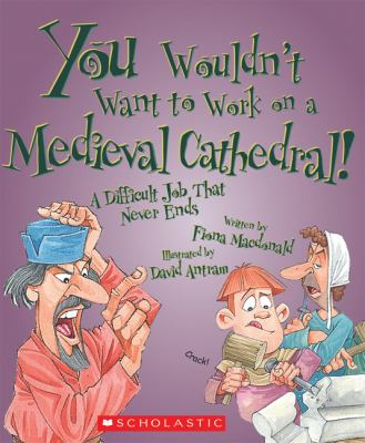 Cover image for You wouldn't want to work on a medieval cathedral : a difficult job that never ends