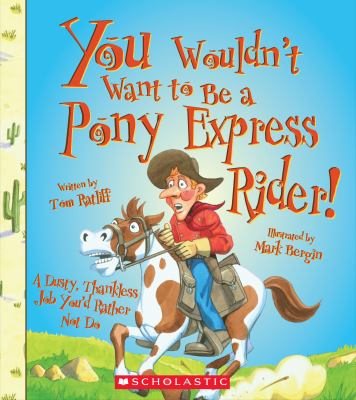 Cover image for You wouldn't want to be a Pony Express rider! : a dusty, thankless job you'd rather not do