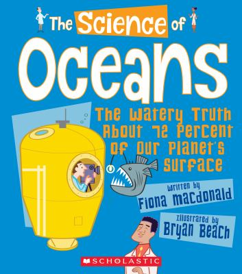 Cover image for The science of oceans : the watery truth about 72 percent of our planet's surface