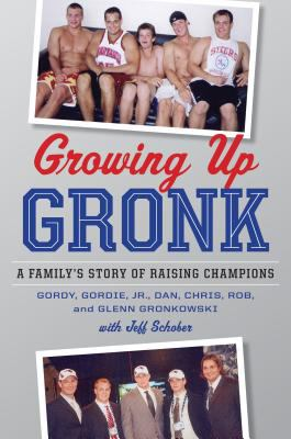 Cover image for Growing up Gronk : a family's story of raising champions