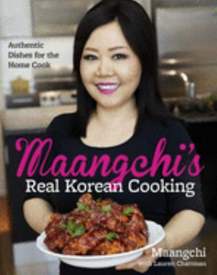 Cover image for Maangchi's real Korean cooking : authentic dishes for the home cook