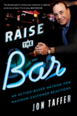 Cover image for Raise the bar : an action-based method for maximum customer reactions