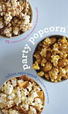 Cover image for Party popcorn : 75 creative recipes for everyone's favorite snack