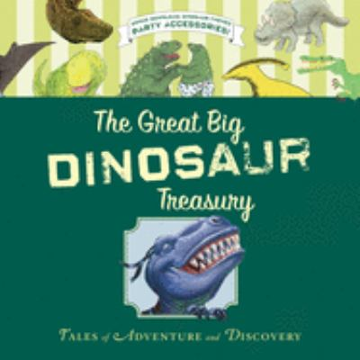 Cover image for The great big dinosaur treasury : tales of adventure and discovery.