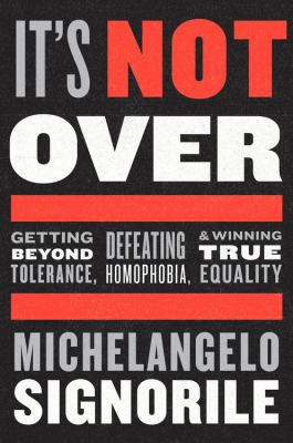 Cover image for It's not over : getting beyond tolerance, defeating homophobia, and winning true equality