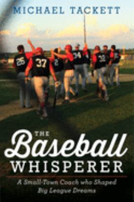 Cover image for The Baseball Whisperer : a small-town coach who shaped Big League dreams