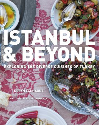 Cover image for Istanbul & beyond : exploring the diverse cuisines of Turkey
