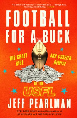 Cover image for Football for a buck : the crazy rise and crazier demise of the USFL