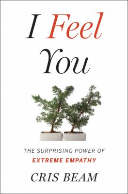Cover image for I feel you : the surprising power of extreme empathy