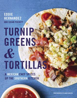 Cover image for Turnip greens & tortillas : a Mexican chef spices up the Southern kitchen