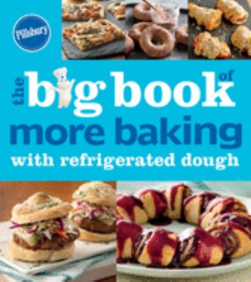 Cover image for The big book of more baking with refrigerated dough.