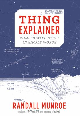 Cover image for Thing explainer : complicated stuff in simple words