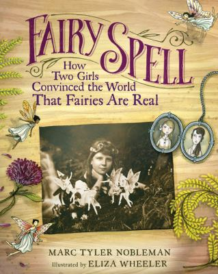 Cover image for Fairy spell : how two girls convinced the world that fairies are real
