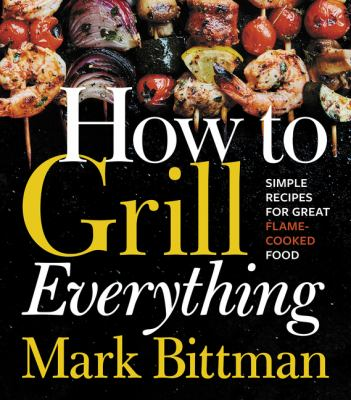 Cover image for How to grill everything : simple recipes for great flame-cooked food