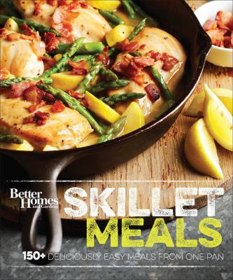 Cover image for Better homes and gardens skillet meals : 150+ deliciously easy meals from one pan.
