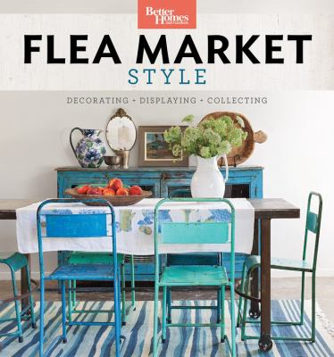 Cover image for Flea market style : decorating + displaying + collecting