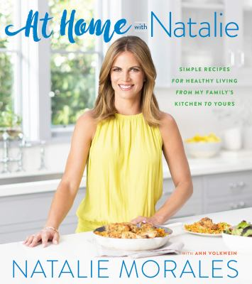 Cover image for At home with Natalie : simple recipes for healthy living from my family's kitchen to yours