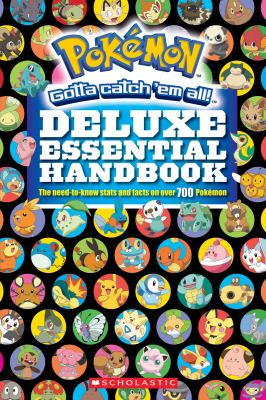 Cover image for Pokémon gotta catch 'em all! : deluxe essential handbook : the need-to-know stats and facts on over 700 Pokémon.