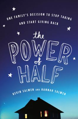 Cover image for The power of half : one family's decision to stop taking and start giving back
