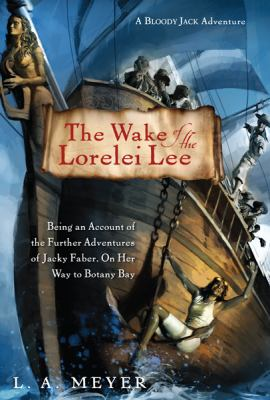 Cover image for The wake of the Lorelei Lee : being an account of the adventures of Jacky Faber on her way to Botany Bay