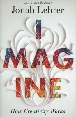 Cover image for Imagine : how creativity works