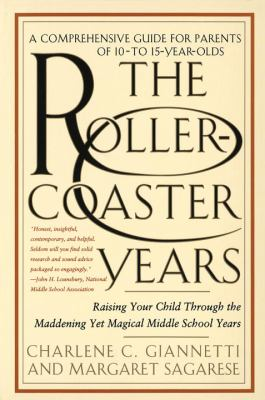 Cover image for The roller-coaster years : raising your child through the maddening yet magical middle school years