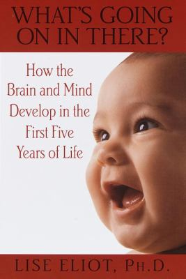 Cover image for What's going on in there? : how the brain and mind develop in the first five years of life