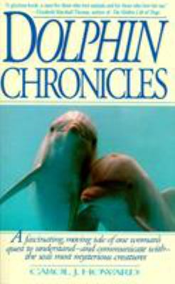 Cover image for Dolphin chronicles : a fascinating, moving tale of one woman's quest to understand-and communicate with the sea's most mysterious creatures