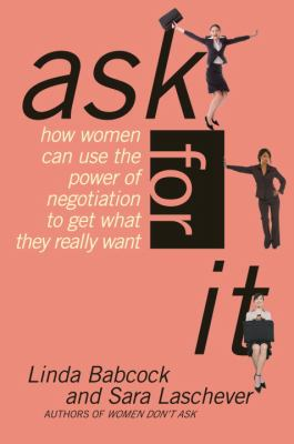 Cover image for Ask for it : how women can use the power of negotiation to get what they really want