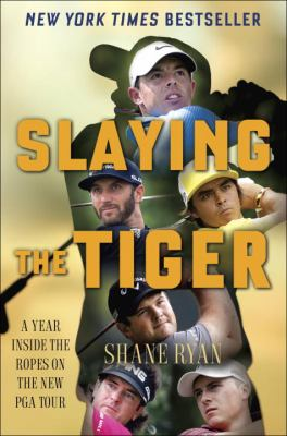 Cover image for Slaying the Tiger : a year inside the ropes on the new PGA tour