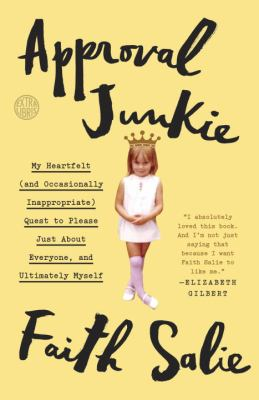 Cover image for Approval junkie : My heartfelt (and occasionally inappropriate) quest to please just about everyone, and ultimately myself