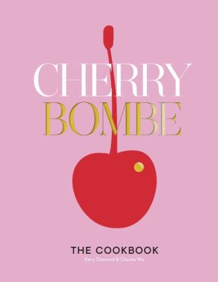 Cover image for Cherry bombe : the cookbook : recipes and stories from 100 of the most creative and inspiring women in food today