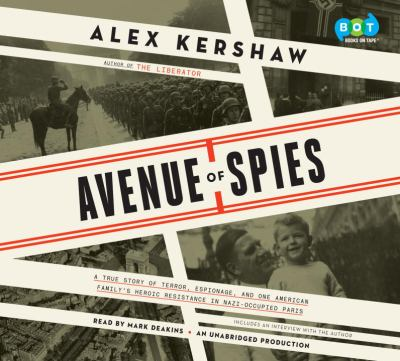Cover image for Avenue of spies a true story of terror, espionage, and one American family's heroic resistance in Nazi-occupied Paris