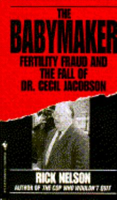 Cover image for The babymaker : fertility fraud and the fall of Dr. Cecil Jacobson