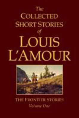 Cover image for The collected short stories of Louis L'Amour. Volume 1, The frontier stories