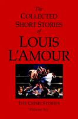 Cover image for The collected short stories of Louis L'Amour. Volume six, The crime stories