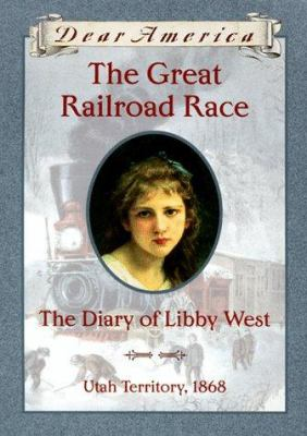 Cover image for The great railroad race : the diary of Libby West