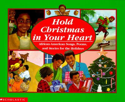 Cover image for Hold Christmas in your heart : African-American songs, poems, and stories for the holidays