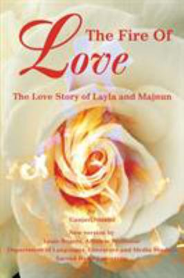 Cover image for The fire of love : the love story of Layla and Majnum