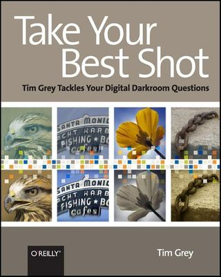 Cover image for Take your best shot : Tim Grey tackles your digital darkroom questions