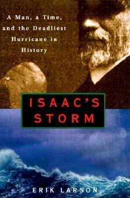 Cover image for Isaac's storm : a man, a time, and the deadliest hurricane in history