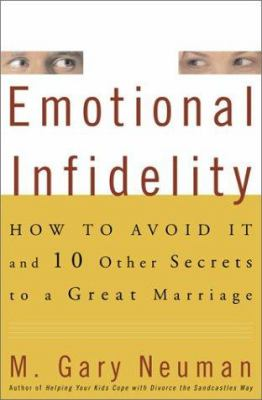 Cover image for Emotional infidelity : how to avoid it and ten other secrets to a great marriage