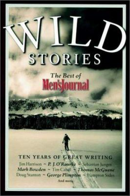 Cover image for Wild stories : the best of Men's journal : ten years of great writing