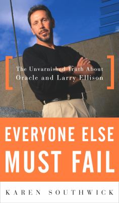 Cover image for Everyone else must fail : the unvarnished truth about Oracle and Larry Ellison