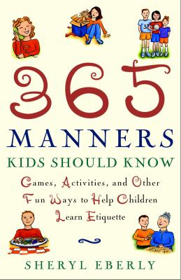 Cover image for 365 manners kids should know : games, activities, and other fun ways to help children learn etiquette