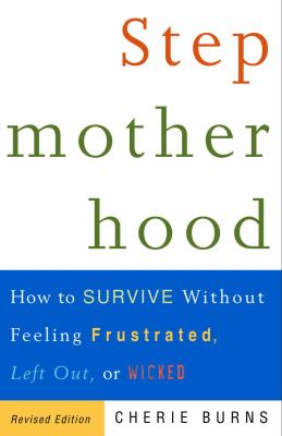 Cover image for Stepmotherhood : how to survive without feeling frustrated, left out, or wicked