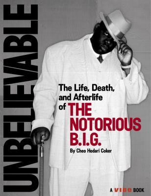 Cover image for Unbelievable : the life, death, and afterlife of the Notorious B.I.G.